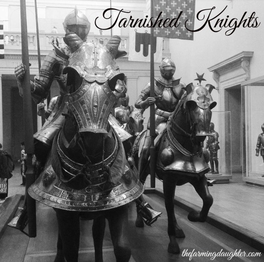 The Farming Daughter Blog: Tarnished Knights Poem ( https://thefarmingdaughter.com/2016/10/25/tarnished-knights/)